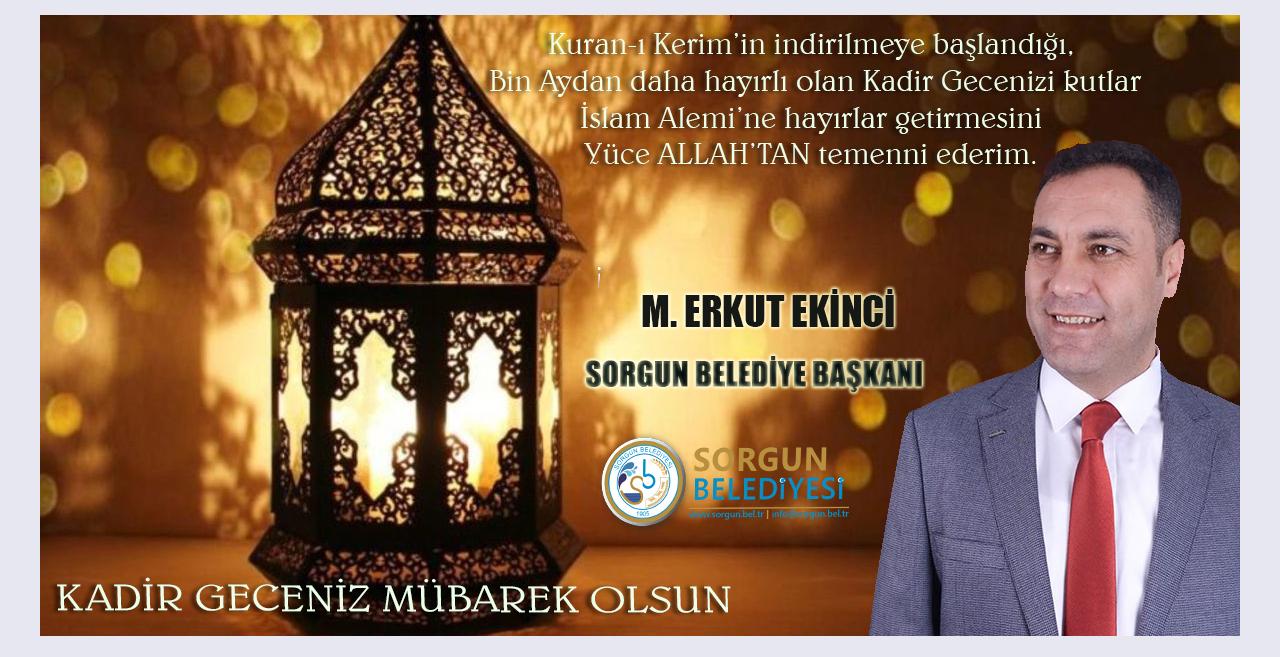 Sorgun Belediye Başkanı M. Erkut Ekinci'den Kadir Gecesi Mesajı