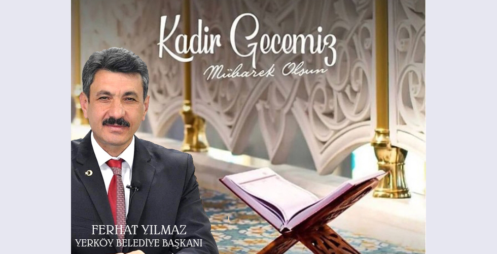 Yerköy Belediye Başkanı Ferhat Yılmaz'dan Kadir Gecesi Mesajı